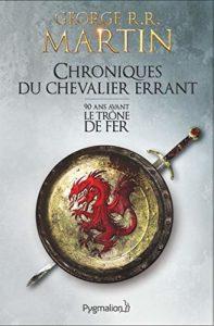 Chroniques du chevalier errant : 90 ans avant le Trône de Fer de George R. R. Martin