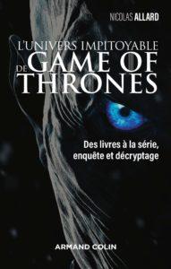L'univers impitoyable de Game of Thrones - Des livres à la série, enquête et décryptage de Nicolas Allard