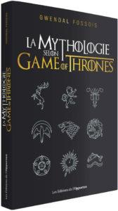 La mythologie selon Game of Thrones de Gwendal Fossois