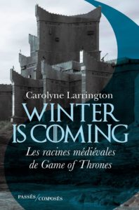 Winter is coming : Les racines médiévales de Game of Thrones de Carolyne Larrington